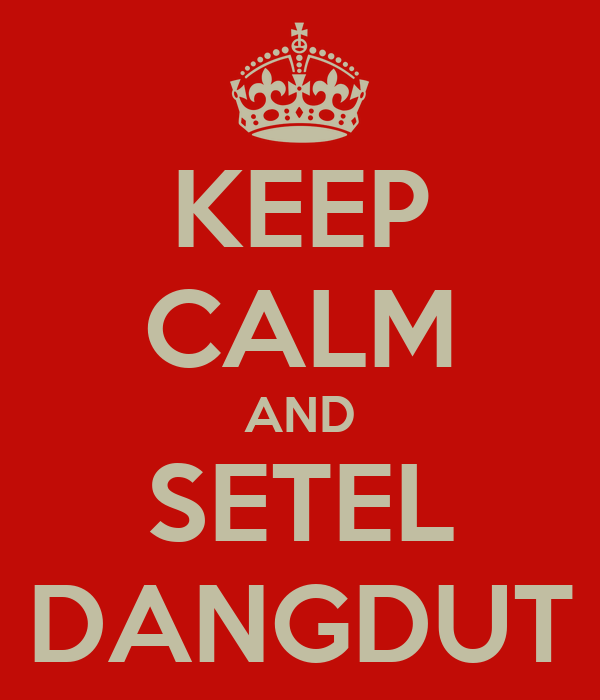 KEEP CALM AND SETEL DANGDUT