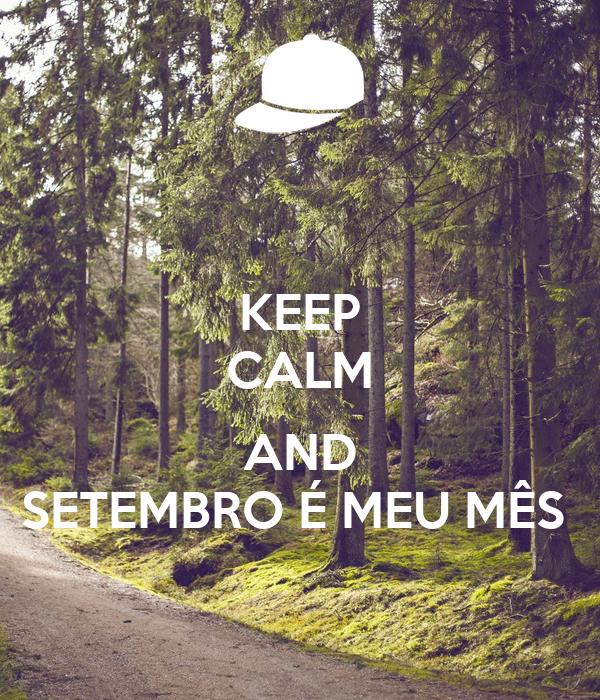 KEEP CALM  AND SETEMBRO É MEU MÊS