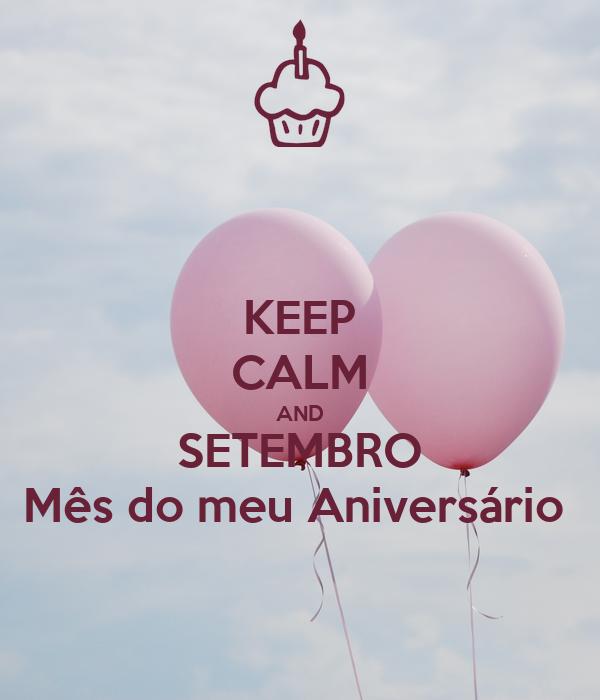 KEEP CALM AND  SETEMBRO  Mês do meu Aniversário