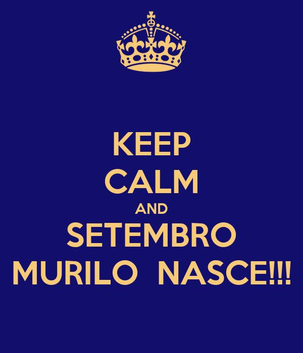 KEEP CALM AND SETEMBRO MURILO  NASCE!!!