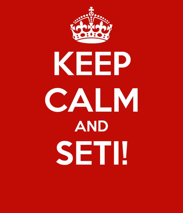 KEEP CALM AND SETI!