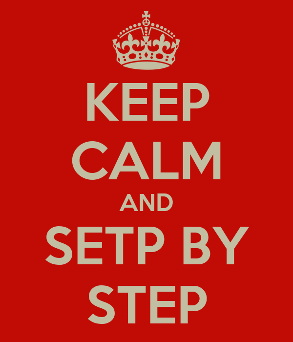 KEEP CALM AND SETP BY STEP