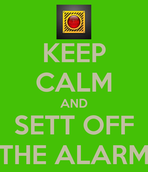 KEEP CALM AND SETT OFF THE ALARM