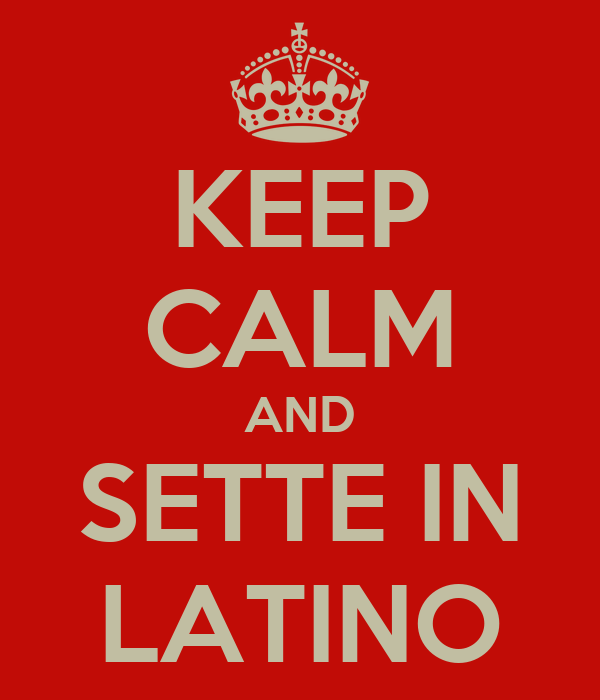 KEEP CALM AND SETTE IN LATINO