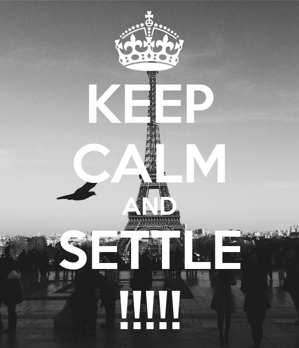 KEEP CALM AND SETTLE !!!!!