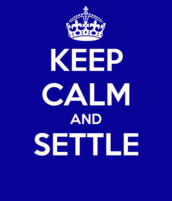 KEEP CALM AND SETTLE