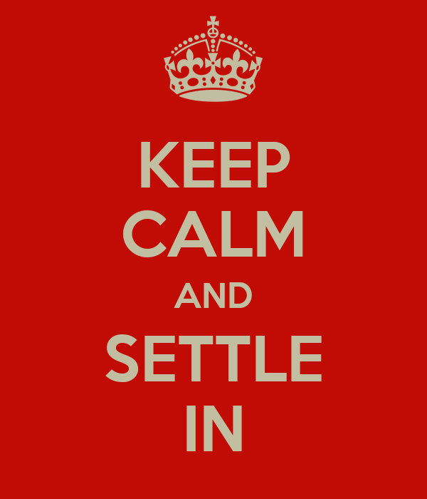KEEP CALM AND SETTLE IN