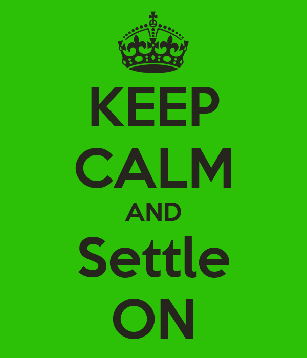 KEEP CALM AND Settle ON