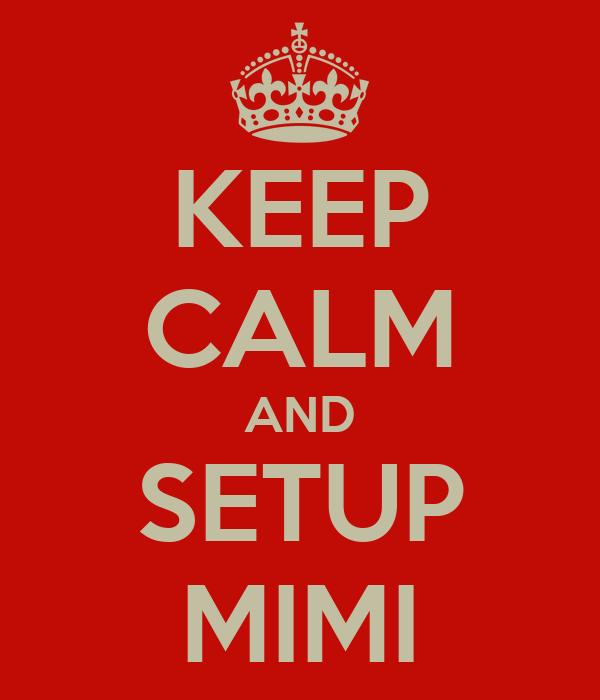 KEEP CALM AND SETUP MIMI