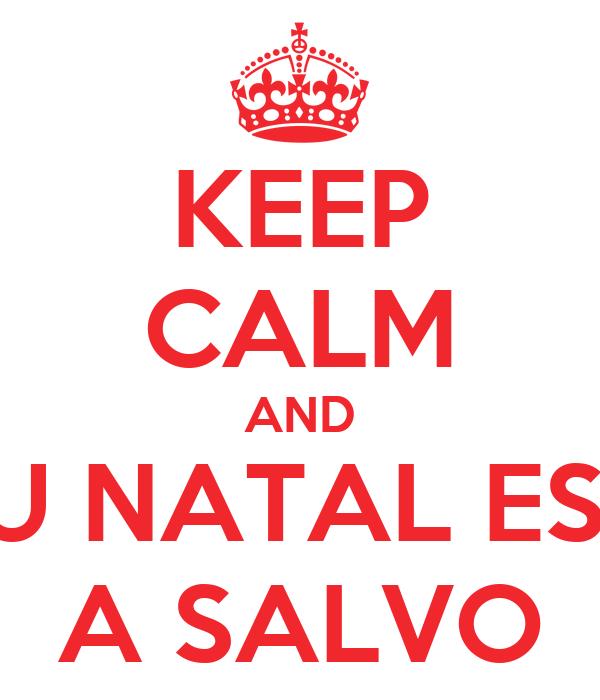 KEEP CALM AND SEU NATAL ESTA A SALVO