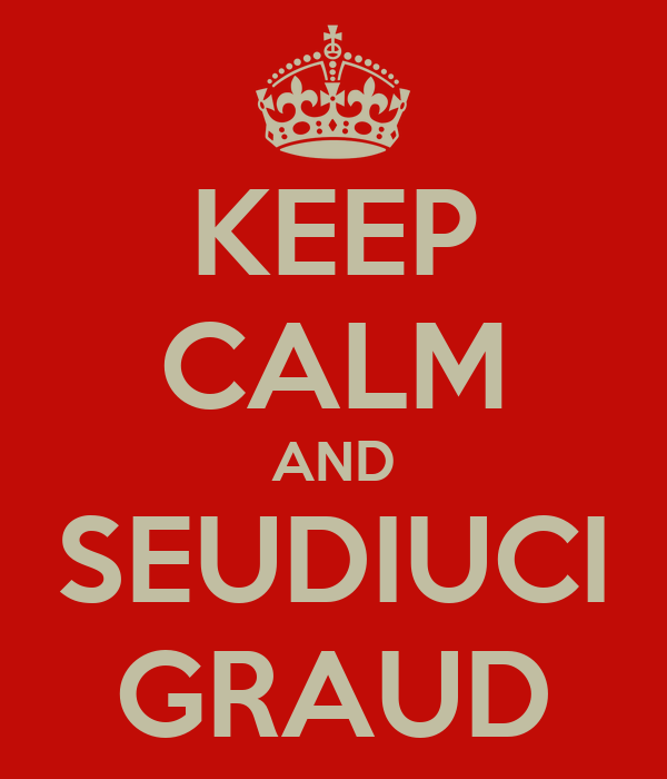 KEEP CALM AND SEUDIUCI GRAUD