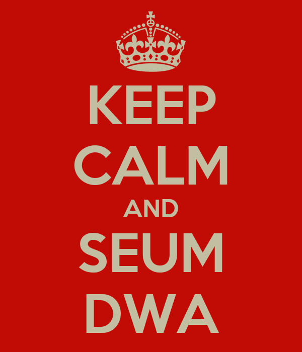 KEEP CALM AND SEUM DWA