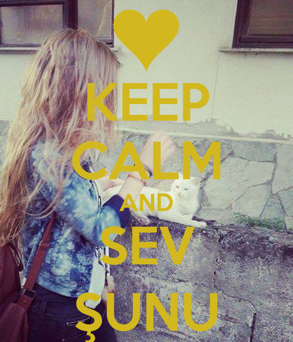 KEEP CALM AND SEV ŞUNU