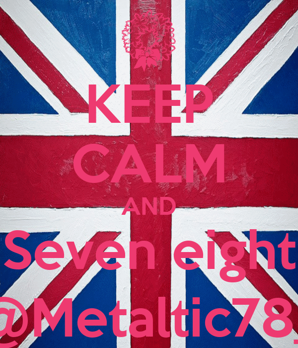 KEEP CALM AND Seven eight @Metaltic78_