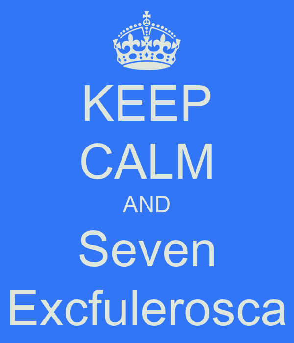 KEEP CALM AND Seven Excfulerosca