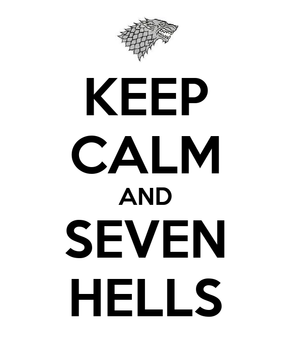 KEEP CALM AND SEVEN HELLS