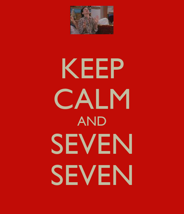 KEEP CALM AND SEVEN SEVEN
