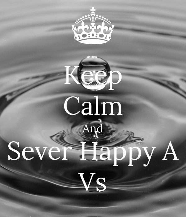 Keep Calm And Sever Happy A Vs