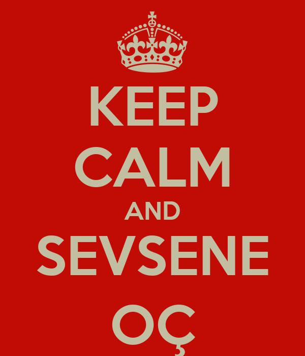 KEEP CALM AND SEVSENE OÇ