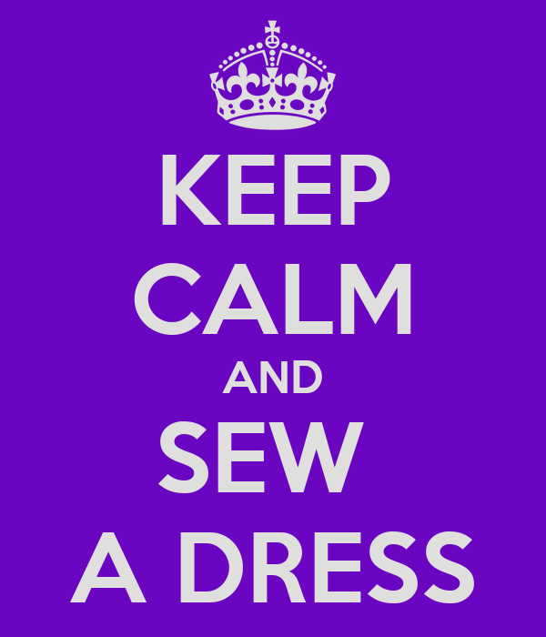 KEEP CALM AND SEW  A DRESS
