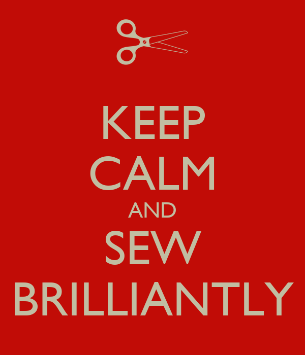KEEP CALM AND SEW BRILLIANTLY
