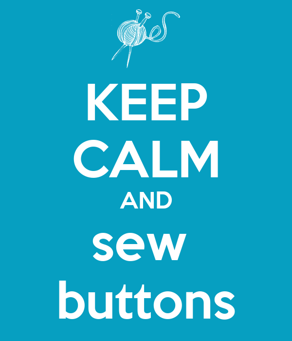 KEEP CALM AND sew  buttons