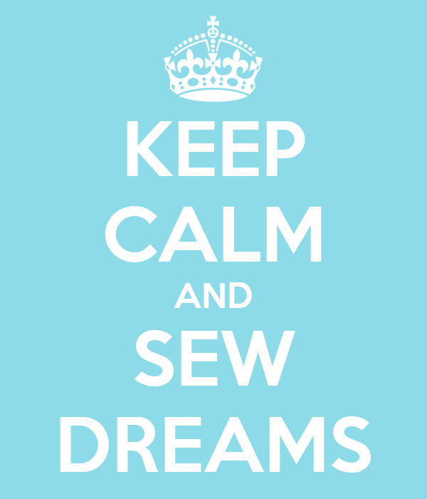 KEEP CALM AND SEW DREAMS