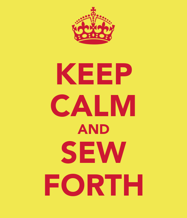 KEEP CALM AND SEW FORTH