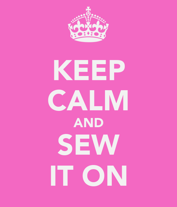 KEEP CALM AND SEW IT ON