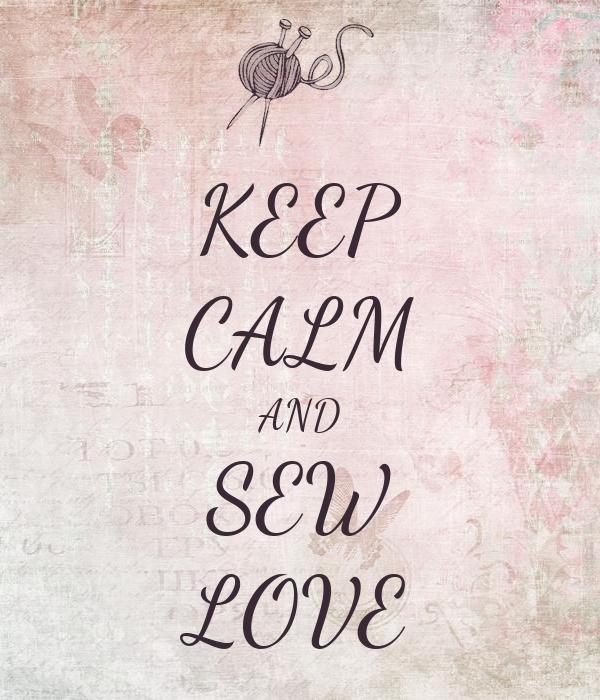 KEEP CALM AND SEW LOVE