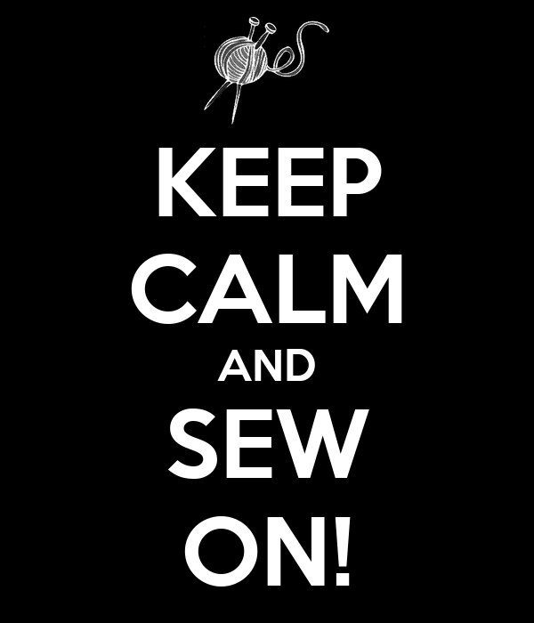 KEEP CALM AND SEW ON!