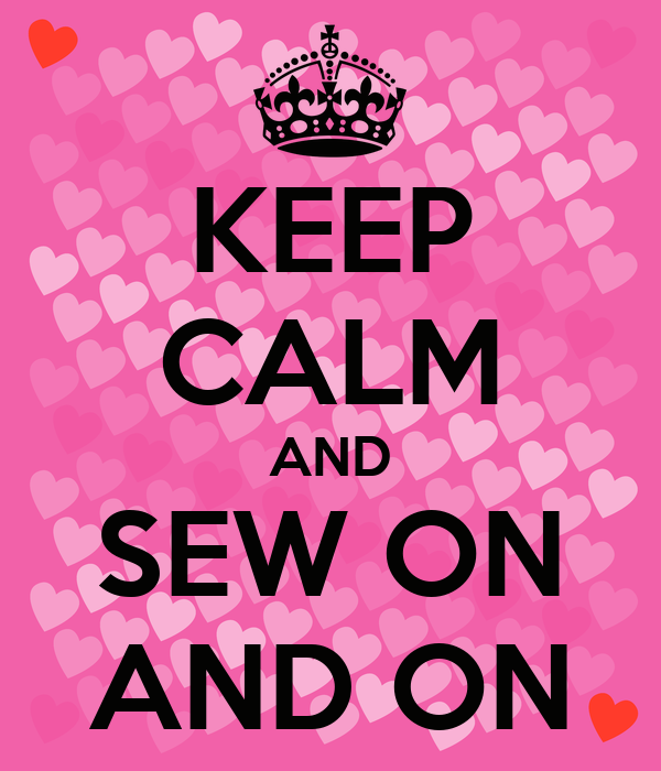 KEEP CALM AND SEW ON AND ON