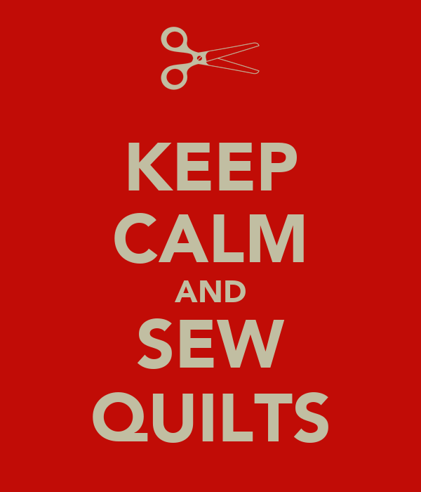 KEEP CALM AND SEW QUILTS
