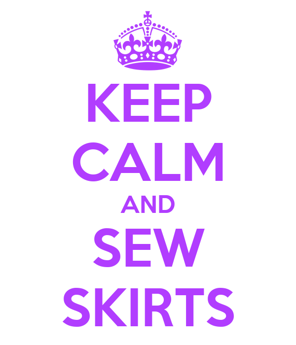 KEEP CALM AND SEW SKIRTS