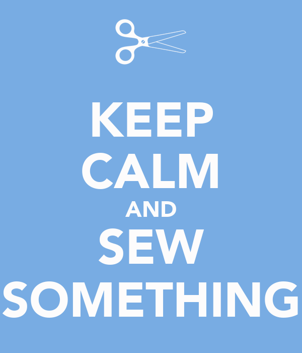 KEEP CALM AND SEW SOMETHING