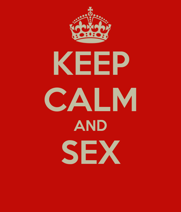 KEEP CALM AND SEX