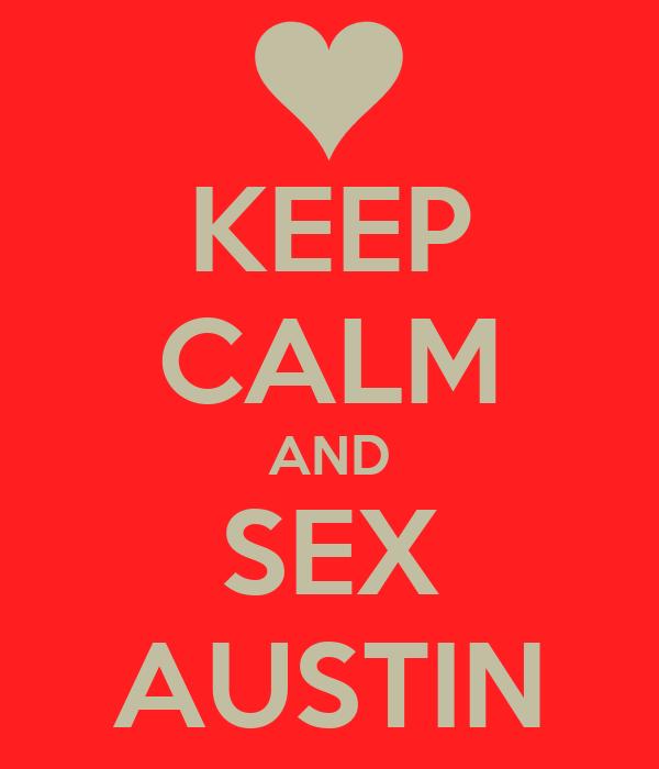 KEEP CALM AND SEX AUSTIN