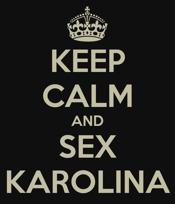 KEEP CALM AND SEX KAROLINA