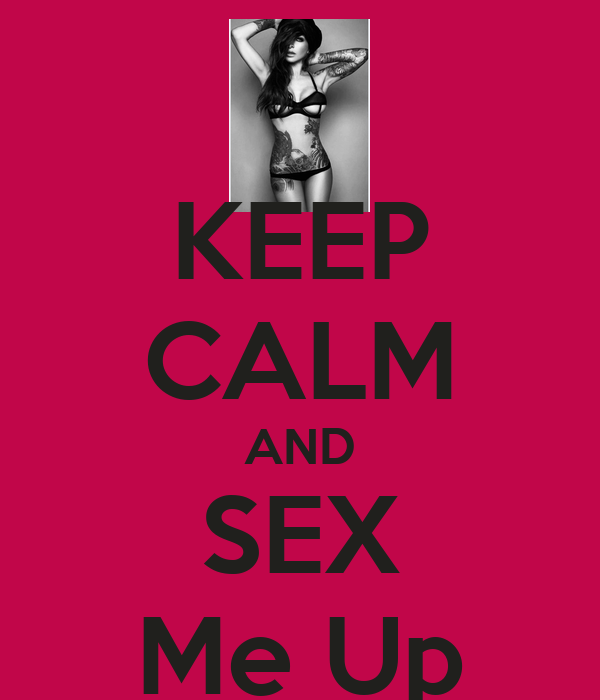 KEEP CALM AND SEX Me Up