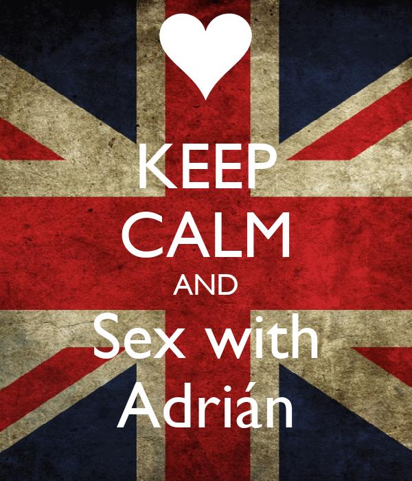KEEP CALM AND Sex with Adrián