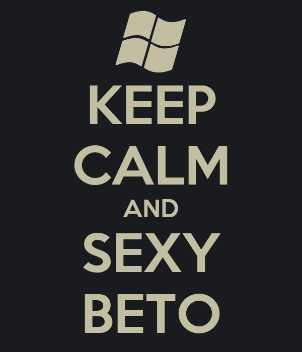 KEEP CALM AND SEXY BETO