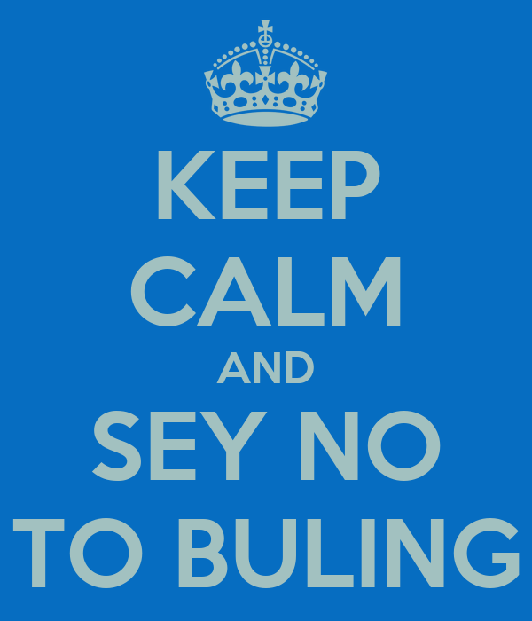 KEEP CALM AND SEY NO TO BULING