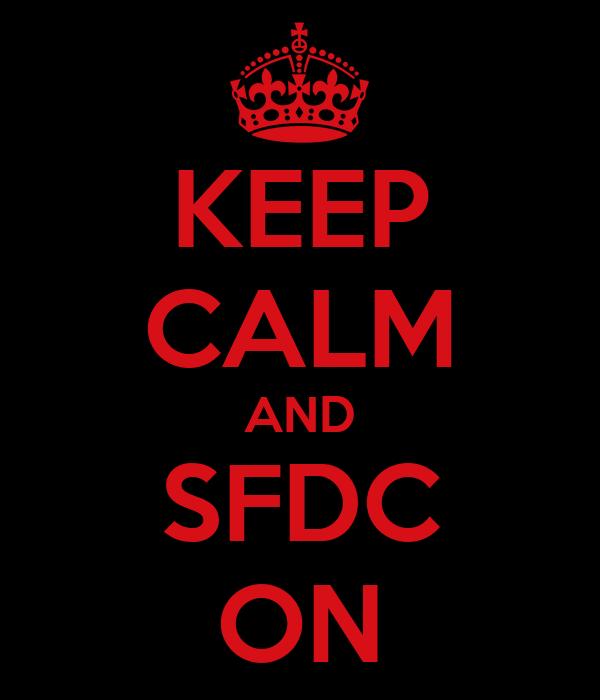 KEEP CALM AND SFDC ON