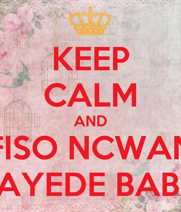 KEEP CALM AND SFISO NCWANE BAYEDE BABA