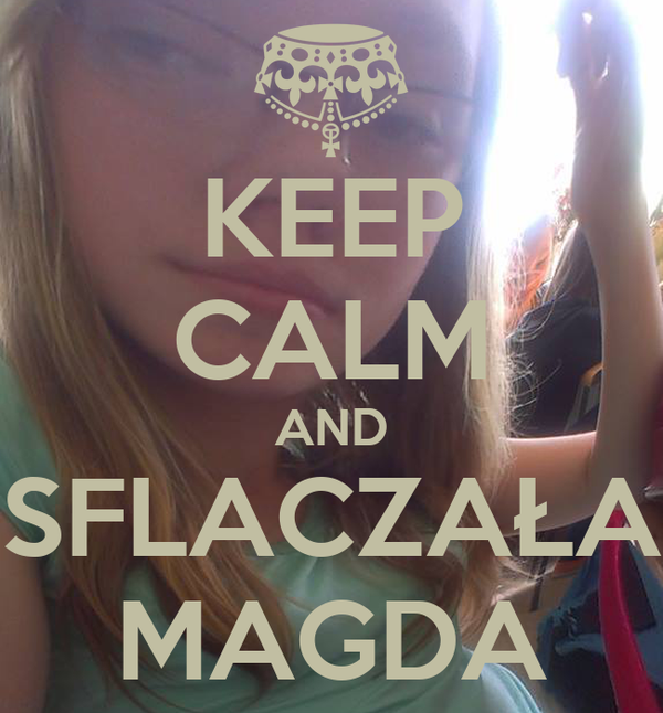 KEEP CALM AND SFLACZAŁA MAGDA