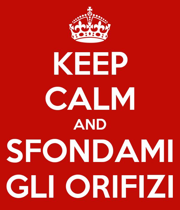 KEEP CALM AND SFONDAMI GLI ORIFIZI