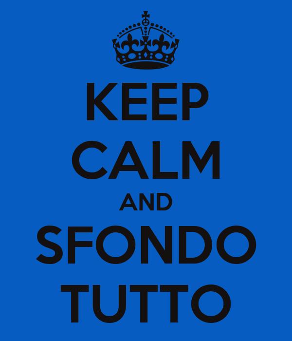 KEEP CALM AND SFONDO TUTTO