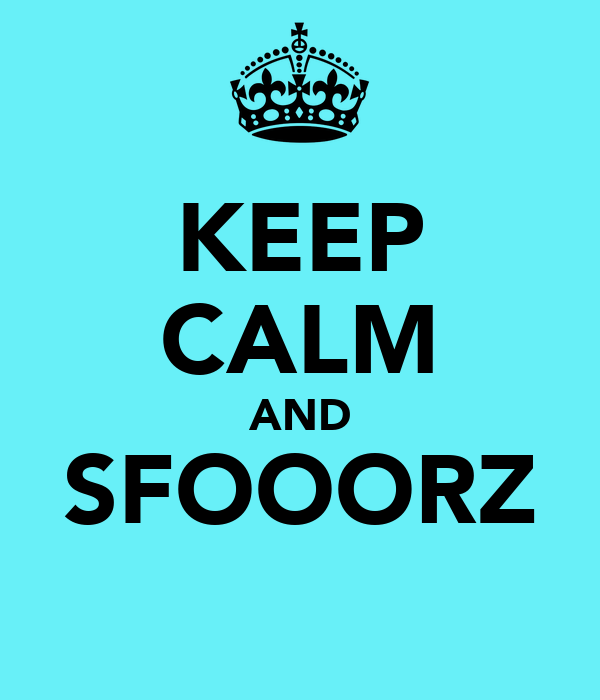 KEEP CALM AND SFOOORZ