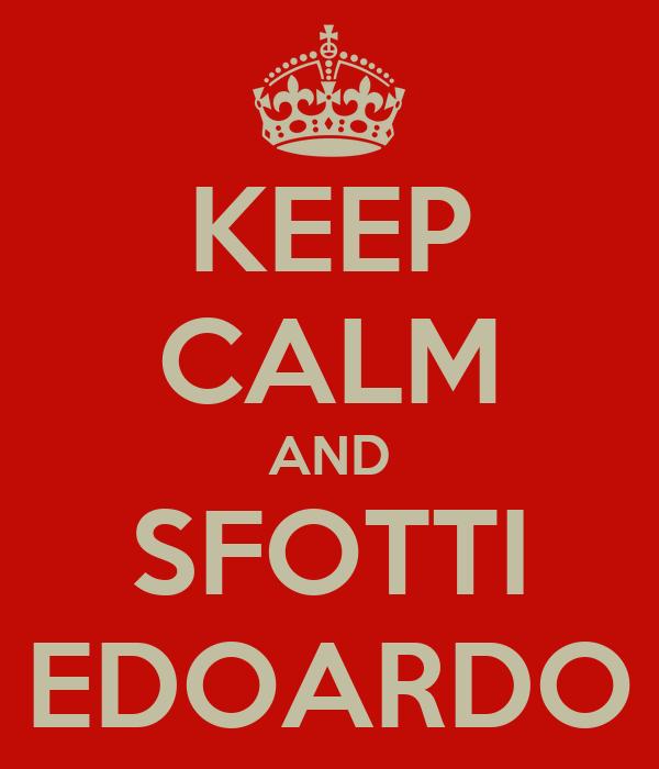 KEEP CALM AND SFOTTI EDOARDO