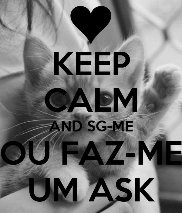 KEEP CALM AND SG-ME OU FAZ-ME UM ASK